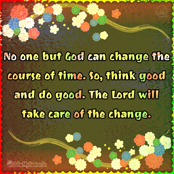 No one but God can change