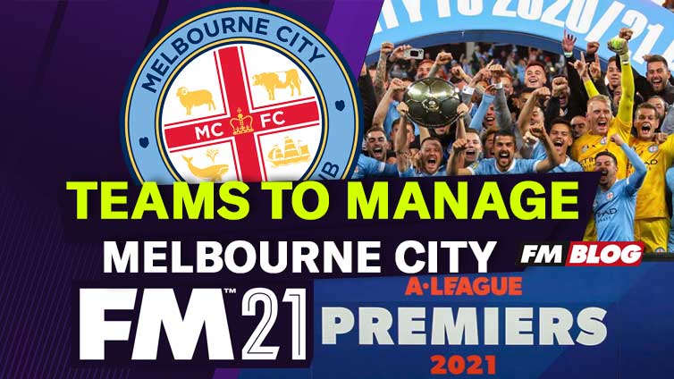 Teams to Manage in FM21 – Melbourne City