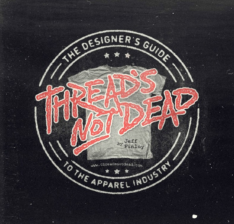 Thread's Not Dead - The Designer's Guide to the Apparel Industry