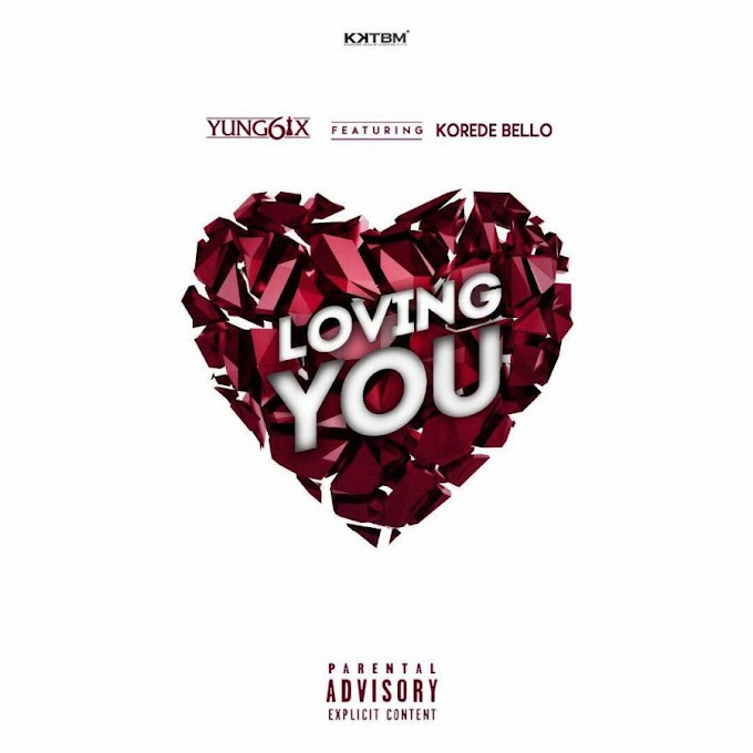 Music: Yung6ix ft. Korede Bello – Loving You