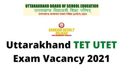 Uttarakhand TET UTET Exam Vacancy 2021