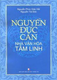 Nguyễn Đức Cần - Nhà Văn Hóa Tâm Linh - Nguyễn Phúc Giác Hải, Nguyễn Tài Đức