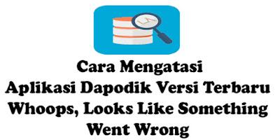 Aplikasi Dapodik Versi Terbaru Whoops, Looks Like Something Went Wrong