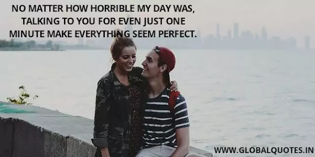 No matter how horrible my day was, talking to you for even just one minute make everything seem perfect