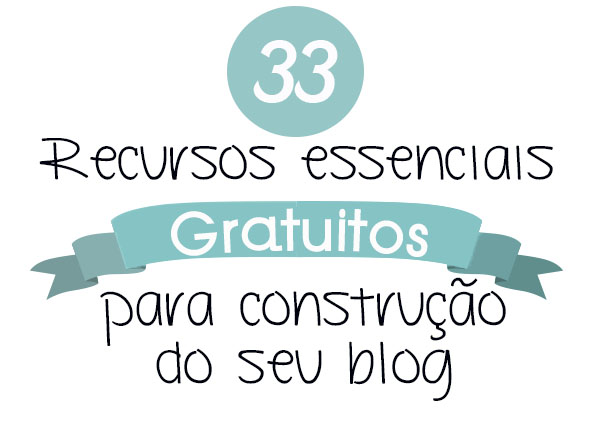 33 Sites grátis de Recursos essenciais para construir um blog