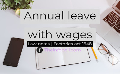 Annual leave with wages notes| Factories act 1948 | Labour and industrial law