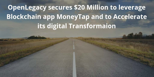 OpenLegacy secures $20 Million to leverage Blockchain app MoneyTap and to Accelerate its digital Transformaion