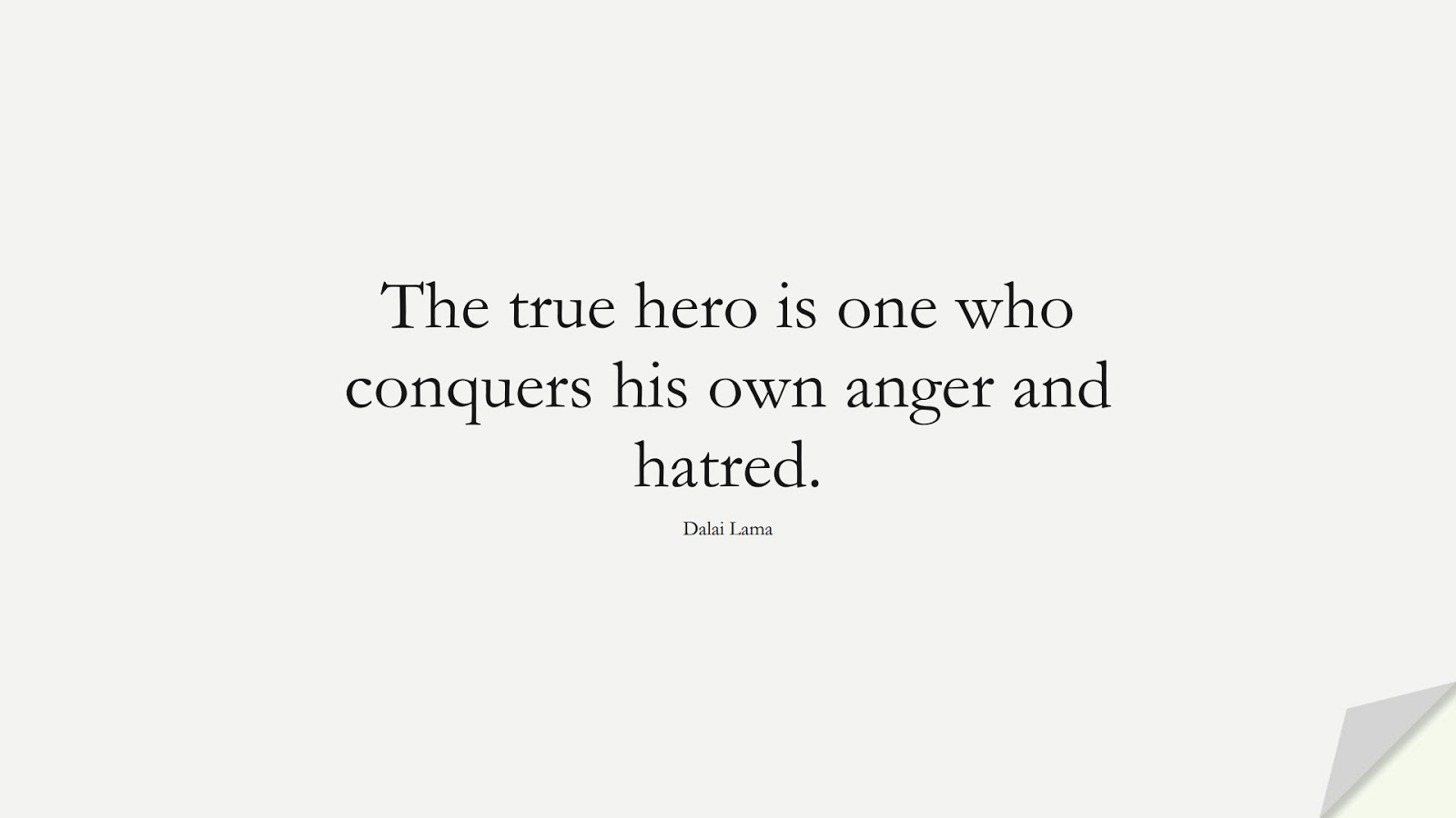 The true hero is one who conquers his own anger and hatred. (Dalai Lama);  #StoicQuotes