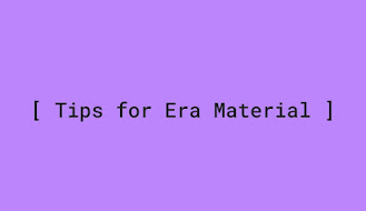 Tips for Era Material