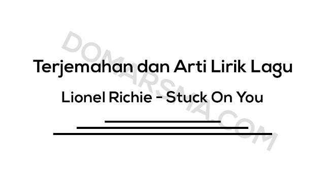 Terjemahan dan Arti Lirik Lagu Lionel Richie - Stuck On You