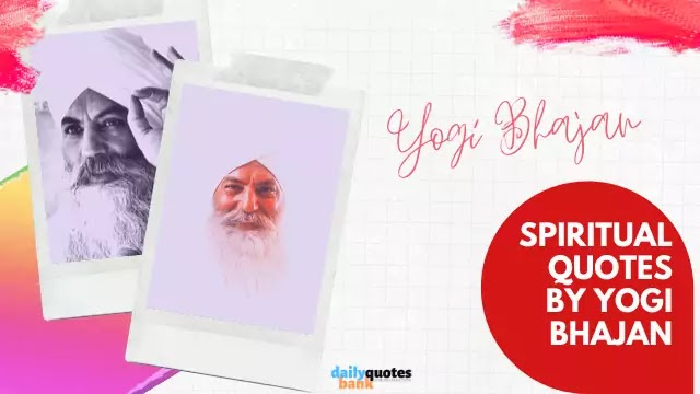 Read spiritual quotes by yogi bhajan. Also check yogi bhajan quotes on love, happiness, life, prosperity, woman, teacher, wisdom and kundalini yoga.