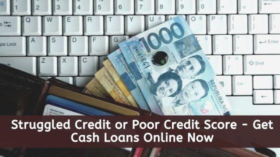 Struggled Credit or Poor Credit Score - Get Cash Loans Online Now