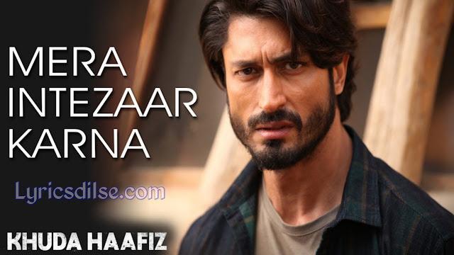 Mera Intezaar Karna Lyrics - Khuda Haafiz