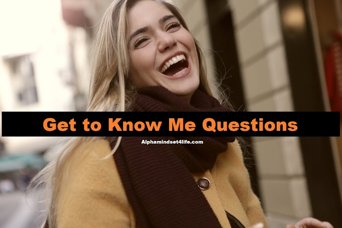 150+ Best Get To Know Me Questions - Engaging, Interesting and Funny - Alphamindset4life