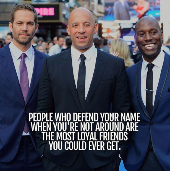 People who defend your name when you're not around are the most loyal friends you could ever get.