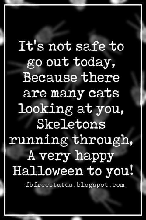 Halloween Messages, Happy Halloween Message, It's not safe to go out today, Because there are many cats looking at you, Skeletons running through, A very happy Halloween to you!
