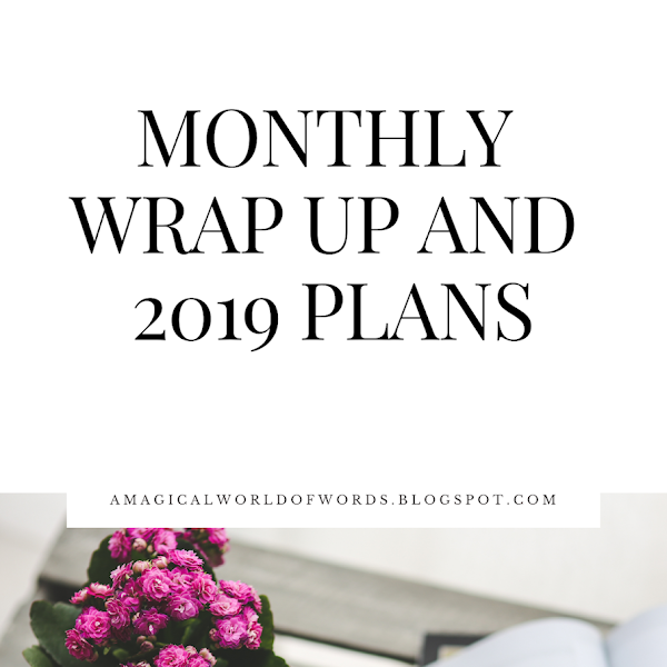 Monthly Wrap-Up ft. 2019 Plans