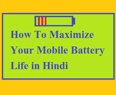 How To Maximize Your Mobile Battery Life in Hindi