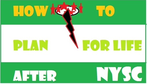 How to plan for Life after NYSC (learn from experience)