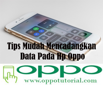Tips Mudah Mencadangkan Data Pada Hp Oppo