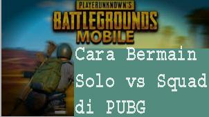 5 Cara Bermain Solo vs Squad di PUBG 1