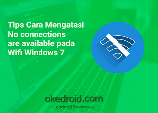 Tips Cara Mengatasi No connections are available pada Wifi Windows 7