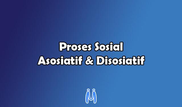Pengertian dan bentuk-bentuk proses sosial asosiatif dan proses sosial disosiatif