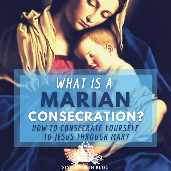 What is a Marian Consecration? St. Louis de Montfort's Total Consecration to Jesus through Mary