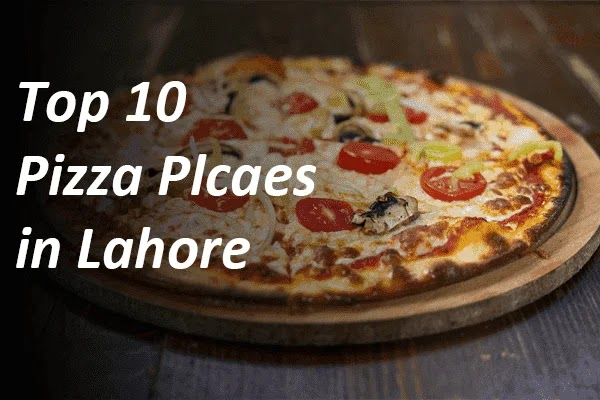 Top 10 Pizza Places in Lahore