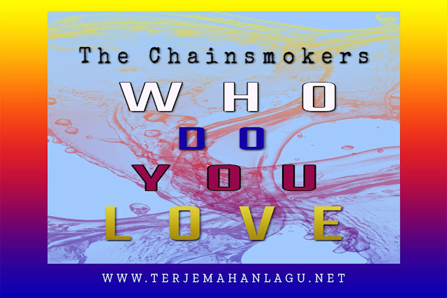 The Chainsmokers - Who Do You Love || Terjemahan Lagu