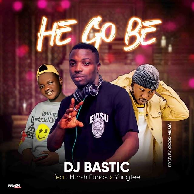 [MUSIC] Dj Bastic Ft Horshfunds & Yungtee - He Go Be