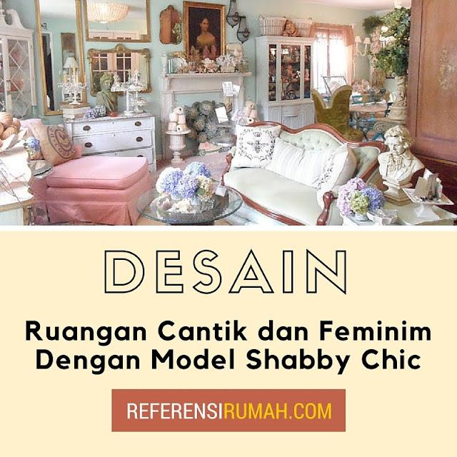 Mendesain Ruangan Cantik dan Feminim Dengan Model Shabby Chic