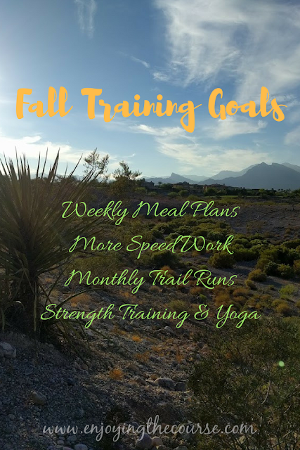 Fall Training Goals: Weekly Meal Plans, More Speed Work, Monthly Trail Runs, Strength Training & Yoga | www.enjoyingthecourse.com