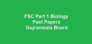 FSC Part 1 Biology Past Papers BISE Gujranwala Board Download All Past Years