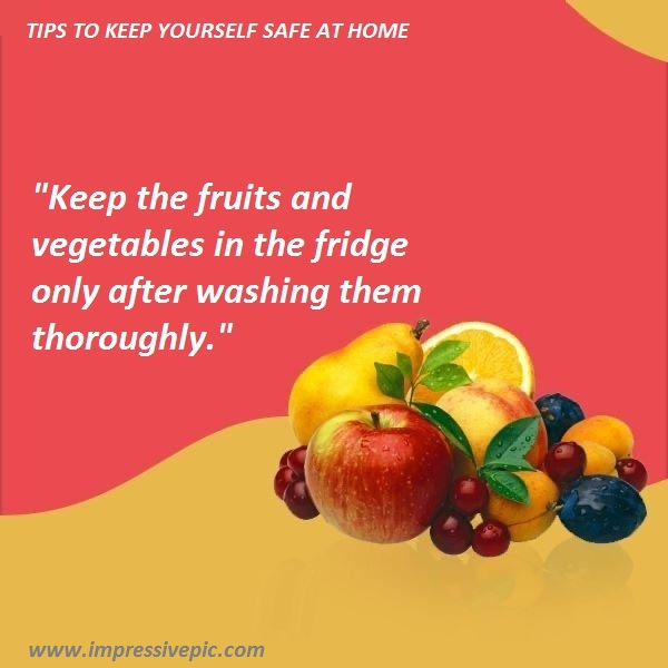 Keep the fruits and vegetables in the fridge only after washing