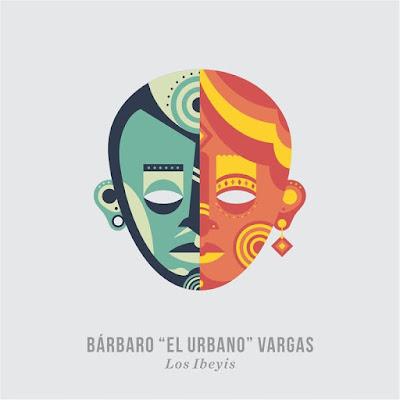 Bárbaro El Urbano Vargas - Los Ibeyis