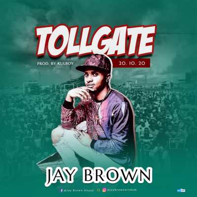 "Jay Brown – ""Toll Gate (20 : 10 : 20)"" #Arewapublisize"