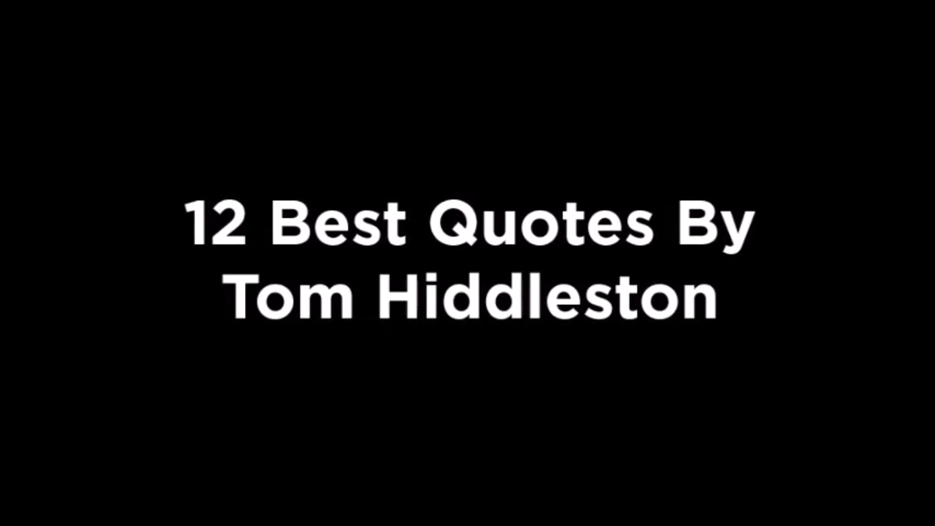 12 Best Quotes By Tom Hiddleston [video]