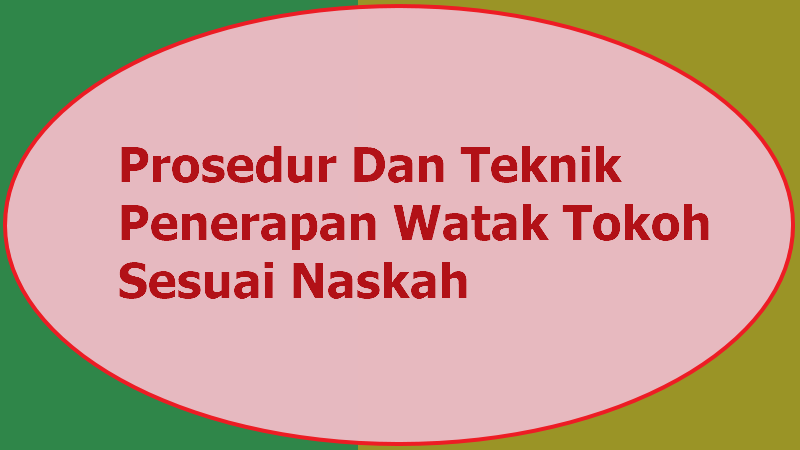 Prosedur Dan Teknik Penerapan Watak Tokoh Sesuai Naskah ...