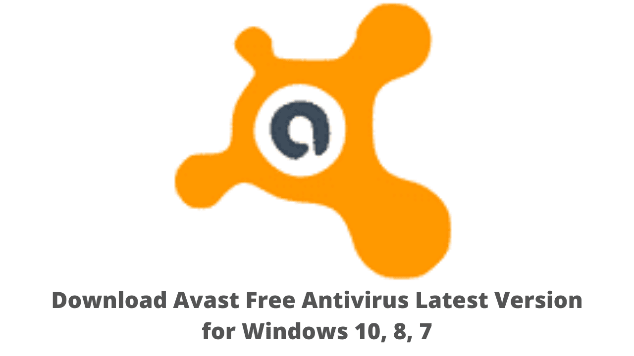 Download Avast Free Antivirus Latest Version for Windows 10, 8, 7