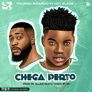 Youngg Ricardo – Chega Perto (feat. Hot Blaze) ( 2019 ) [DOWNLOAD]