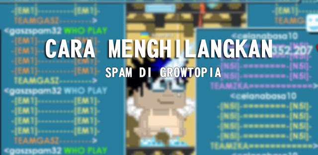 Cara Menghilangkan Spam di Growtopia
