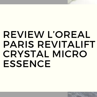 Review L'Oreal Paris Revitalift Crystal Micro Essence