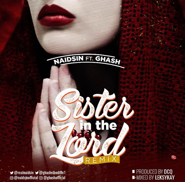 Naidsin — Sister In The Lord ft Ghash (Remix) - www.mp3made.com.ng