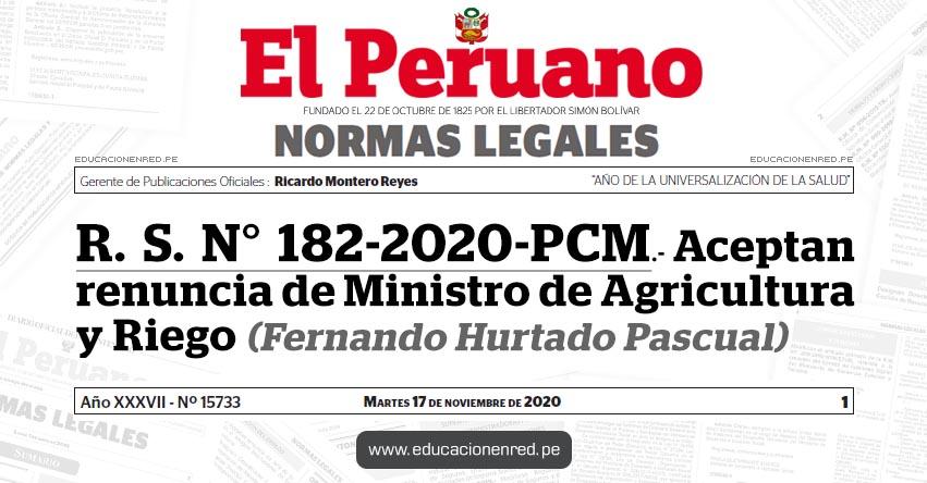R. S. N° 182-2020-PCM.- Aceptan renuncia de Ministro de Agricultura y Riego (Fernando Hurtado Pascual)