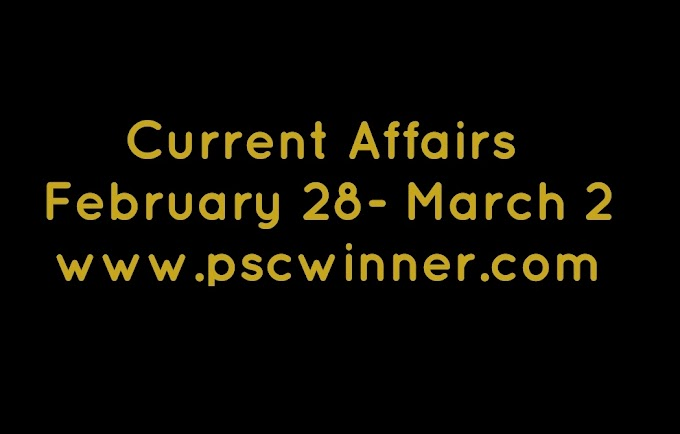 CURRENT AFFAIRS FEBRUARY 28-MARCH 3