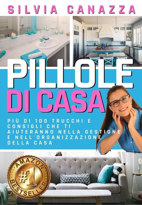 """Trasformare e riordinare casa: i trucchi di """"Pillole di casa"""" di Silvia Canazza in testa alla classifiche di Amazon"""