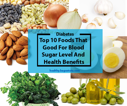 Top 10 Foods That Good For Blood Sugar Level And Health Benefits