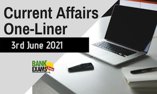 Current Affairs One-Liner: 3rd June 2021