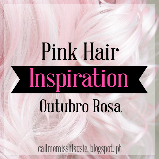 https://callmemisslilsusie.blogspot.pt/2016/10/outubro-rosa-pink-hair-inspiration.html